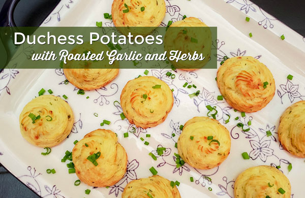 Duchess Potatoes with Roasted Garlic and Herbs