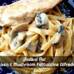 Instant Pot Chicken and Mushroom Fettuccine Alfredo