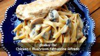 Instant Pot Chicken and Mushroom Fettuccine Alfredo