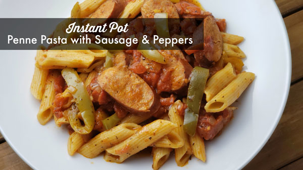 Instant Pot Penne Pasta with Sausage and Peppers
