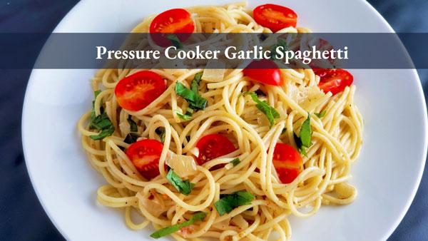 Pressure Cooker Garlic Spaghetti